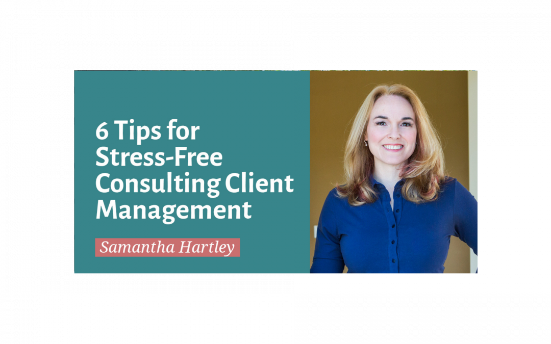 6 Tips for Stress-free Consulting Client Management
