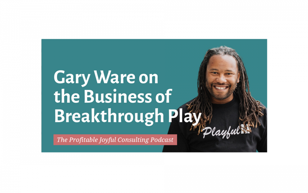 Gary Ware on the Business of Breakthrough Play