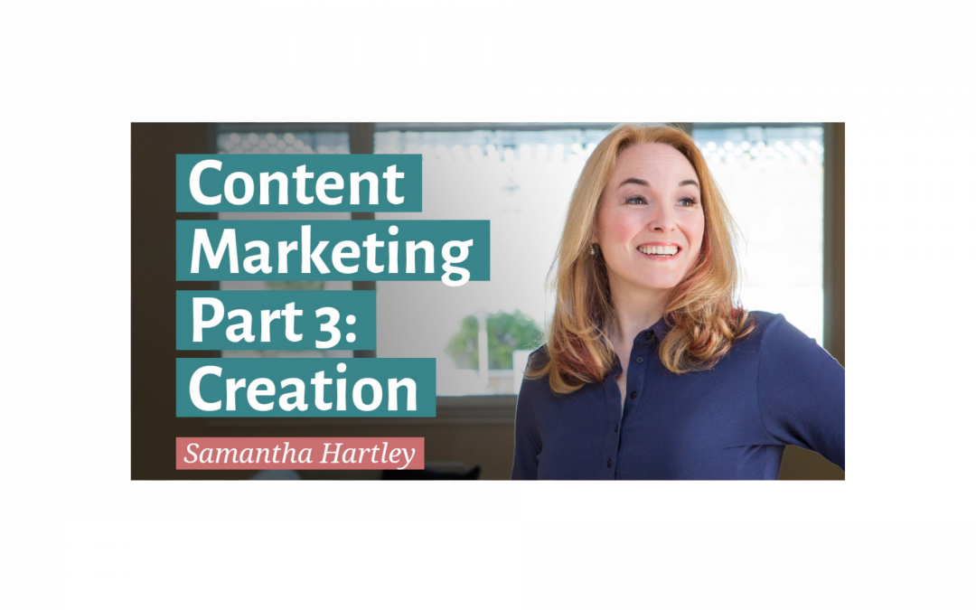 Content Marketing Part 3: Creation