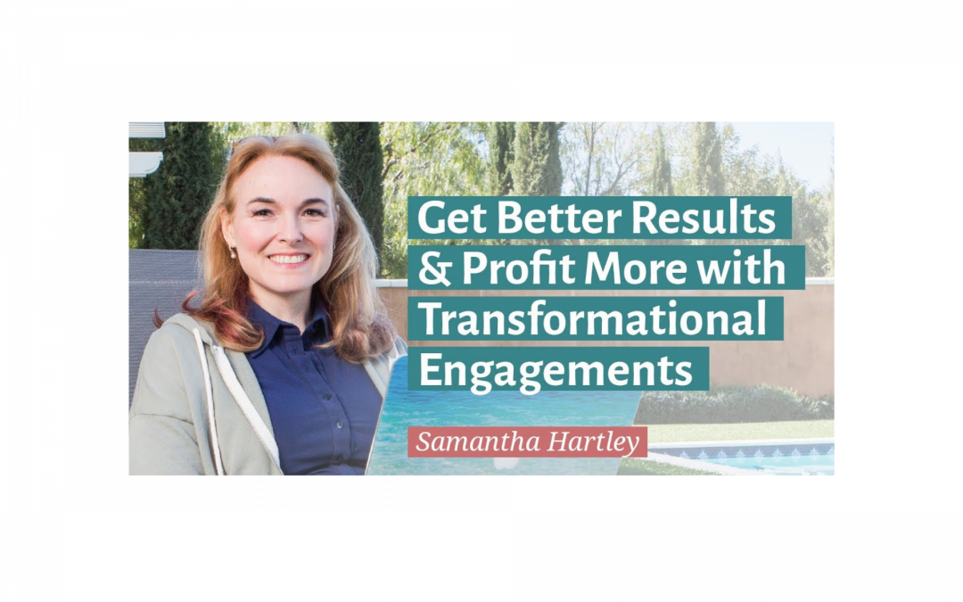 Get Better Results & Profit More with Transformational Engagements