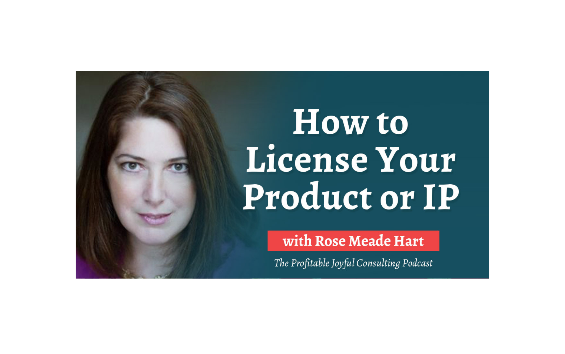How to License Your Product or IP with Rose Meade Hart