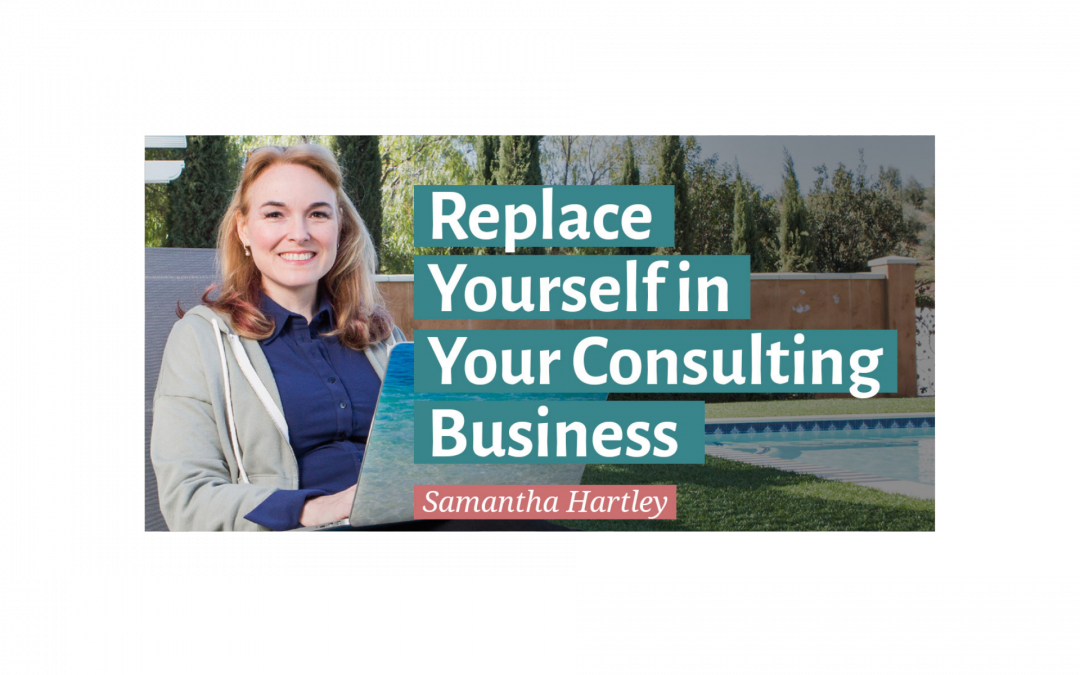Replace Yourself in Your Consulting Business