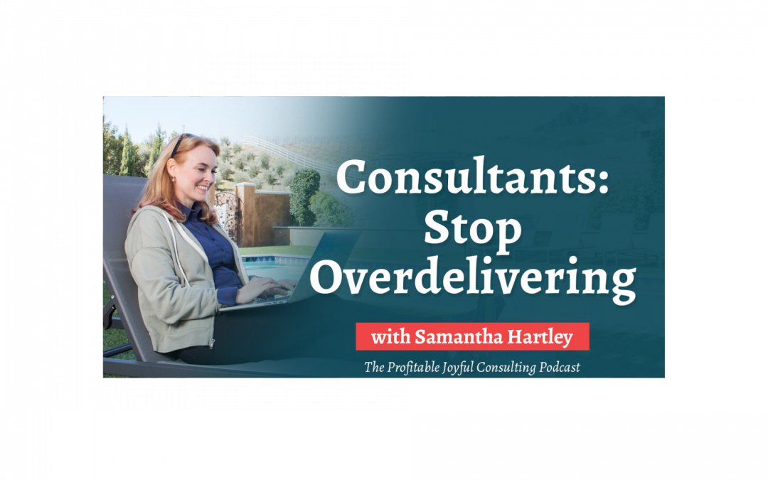 Consultants: Stop Overdelivering